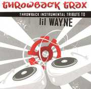Throwback Trax: Instrumental to Lil Wayne /  Various