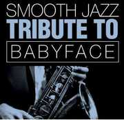 Smooth Jazz Tribute to Babyface /  Various
