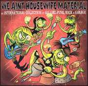 We Ain't Housewife Material: A Collection Of All-girl Garage, Rock AndPunk Groups