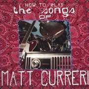 How to Play the Songs of Matt Curreri