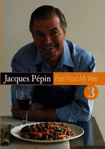 Jacques Pepin Fast Food My Way, Vol. 3