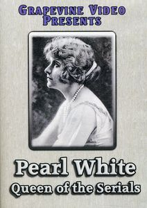 Pearl White: Queen of Serials