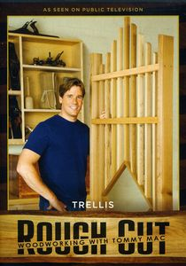 Rough Cut - Woodworking With Tommy Mac: Trellis [With Printed Plans]
