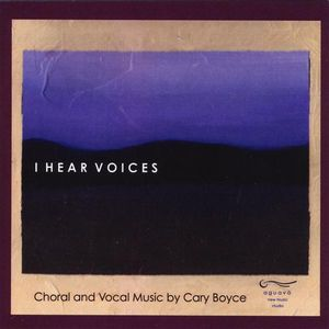 I Hear Voices: Choral Music of Cary Boyce