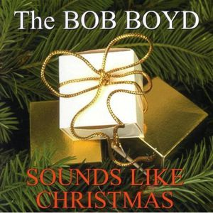 Bob Boyd Sounds Like Christmas