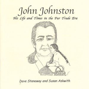 John Johnston: His Life & Times in the Fur Trade E