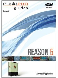 Musicpro Guides: Reason 5 Advanced Applications
