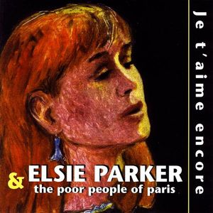 Parker, Elsie & the Poor People of Paris : Je T'aime Encore