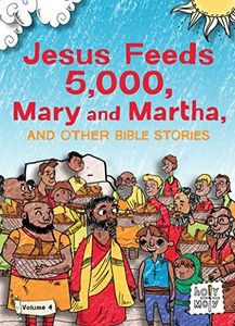 Jesus Feeds 5,000 Mary & Martha & Other Bible