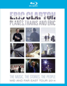 Eric Clapton: Planes, Trains and Eric