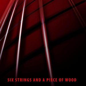 Six Strings & a Piece of Wood
