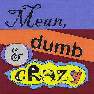 Mean Dumb & Crazy