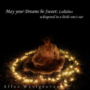 May Your Dreams Be Sweet: Lullabies Whispered in a