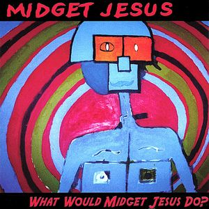 What Would Midget Jesus Do?