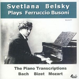 Ferruccio Busoni: The Piano Transcriptions
