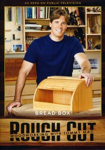 Rough Cut - Woodworking With Tommy Mac: Bread Box [With Printed Plans]