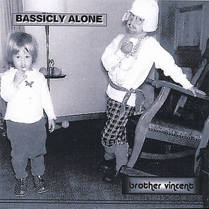 Bassicly Alone /  Brother Vincent