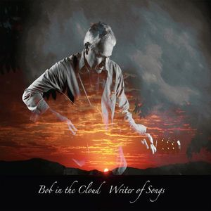 Bob in the Cloud Writer of Songs