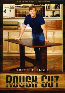 Rough Cut - Woodworking With Tommy Mac: Trestle Table [With Printed Plans]