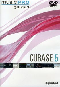 Musicpro Guides: Cubase 5 - Beginner Level