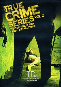 True Crime Series: Volume 2: Twisted Minds and Fatal Attractions
