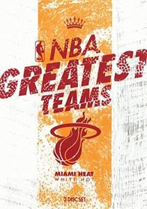 Nba-Greatest Teams Miami Heat: White Hot