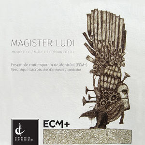 Magister Ludi-Music of Gordon Fitzell