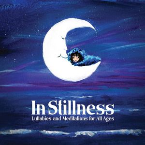In Stillness: Lullabies & Meditations for All Ages