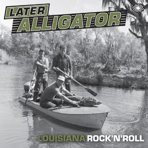 Later Alligator: Louisiana Rock N Roll /  Various [Import]