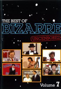 The Best of Bizarre: Volume 7 (Uncensored)