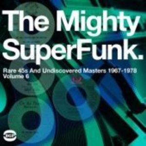 The Mighty Super Funk: Rare 45s and Undiscovered Masters 1967-1978 [Import]