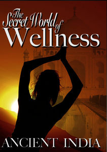 The Secret World Of Wellness: Ancient India