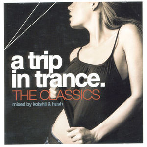 Trip In Trance: The Classics Mixed By Koishii & Hush