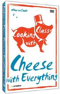 Cooking with Class: Cheese with Everything