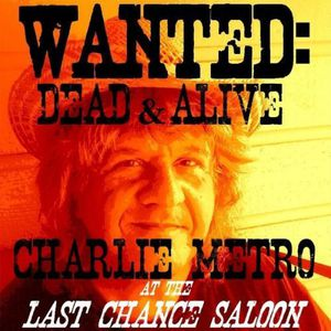 Wanted: Dead & Alive... Charlie Metro at the Last