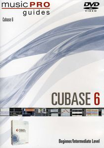 Music Pro Guides: Cubase 6 - Beginner/ Intermediate Level