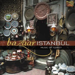 Bazaar Istanbul: Music of Turkey /  Various