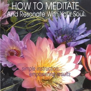 How to Meditate & Resonate with Your Soul