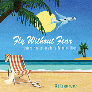 Fly Without Fear: Guided Meditations for a Relaxin