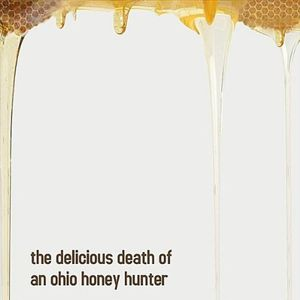Delicious Death of An Ohio Honey Hunter