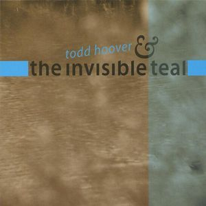 Todd Hoover & the Invisible Teal