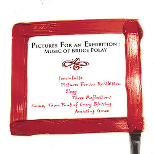 Pictures for An Exhibition: Music of Bruce Polay