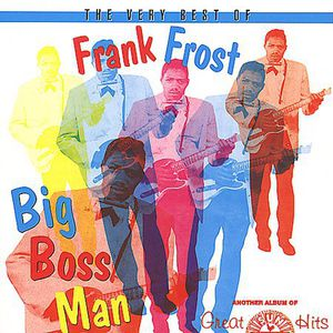 Very Best Of Frank Frost-Big Boss Man