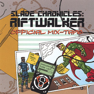 Slade Chronicles: Riftwalker-Official Mix-Tape