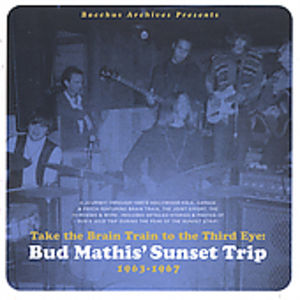 Bud Mathis' Sunset Trip 1963-67: Take The Brain Train To The Third Eye