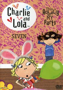 Charlie and Lola: Volume 7: This Is Actually My Party
