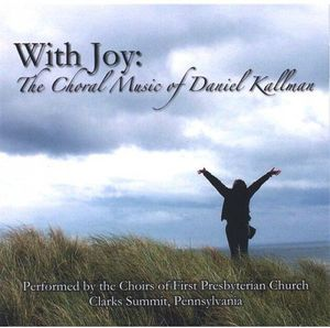 With Joy: The Choral Music of Daniel Kallman