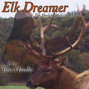 Elk Dreamer-The Healing Medicine of Love