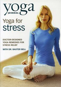 Yoga Journal's: Yoga For Stress With Dr. Baxter Bell [Exercise]