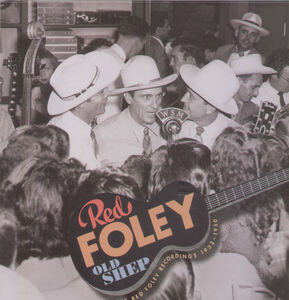 Old Shep: Red Foley Recordings 1933-1950